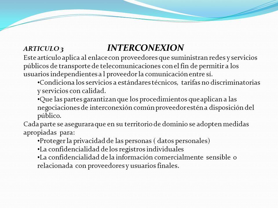 ARTICULO 3 INTERCONEXION Este artículo aplica al enlace con proveedores que suministran redes y servicios públicos de transporte de telecomunicaciones