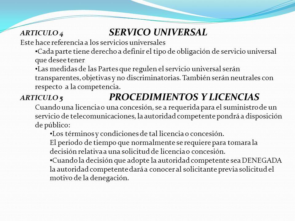 ARTICULO 4 SERVICO UNIVERSAL Este hace referencia a los servicios universales Cada parte tiene derecho a definir el tipo de obligación de servicio uni