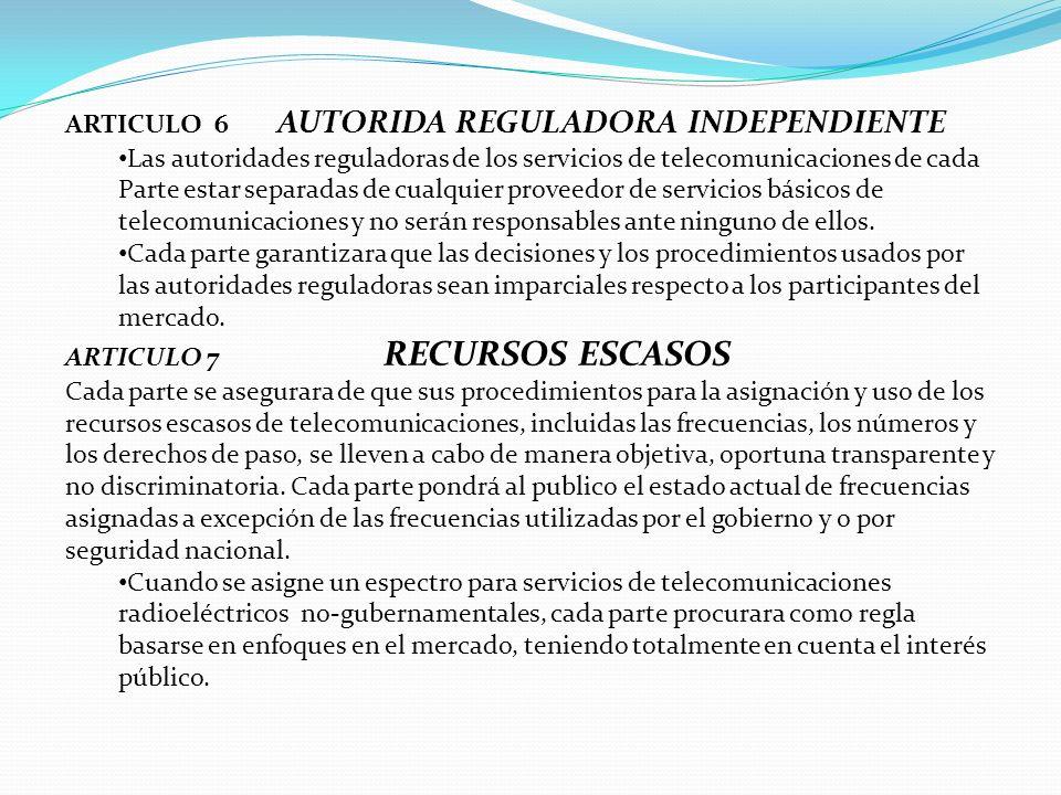 ARTICULO 6 AUTORIDA REGULADORA INDEPENDIENTE Las autoridades reguladoras de los servicios de telecomunicaciones de cada Parte estar separadas de cualq