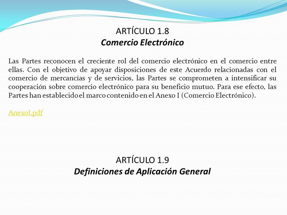 ARTÍCULO 1.8 Comercio Electrónico Las Partes reconocen el creciente rol del comercio electrónico en el comercio entre ellas. Con el objetivo de apoyar