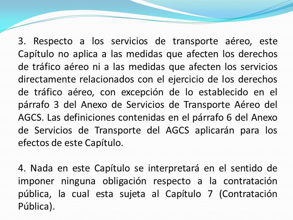 3. Respecto a los servicios de transporte aéreo, este Capítulo no aplica a las medidas que afecten los derechos de tráfico aéreo ni a las medidas que