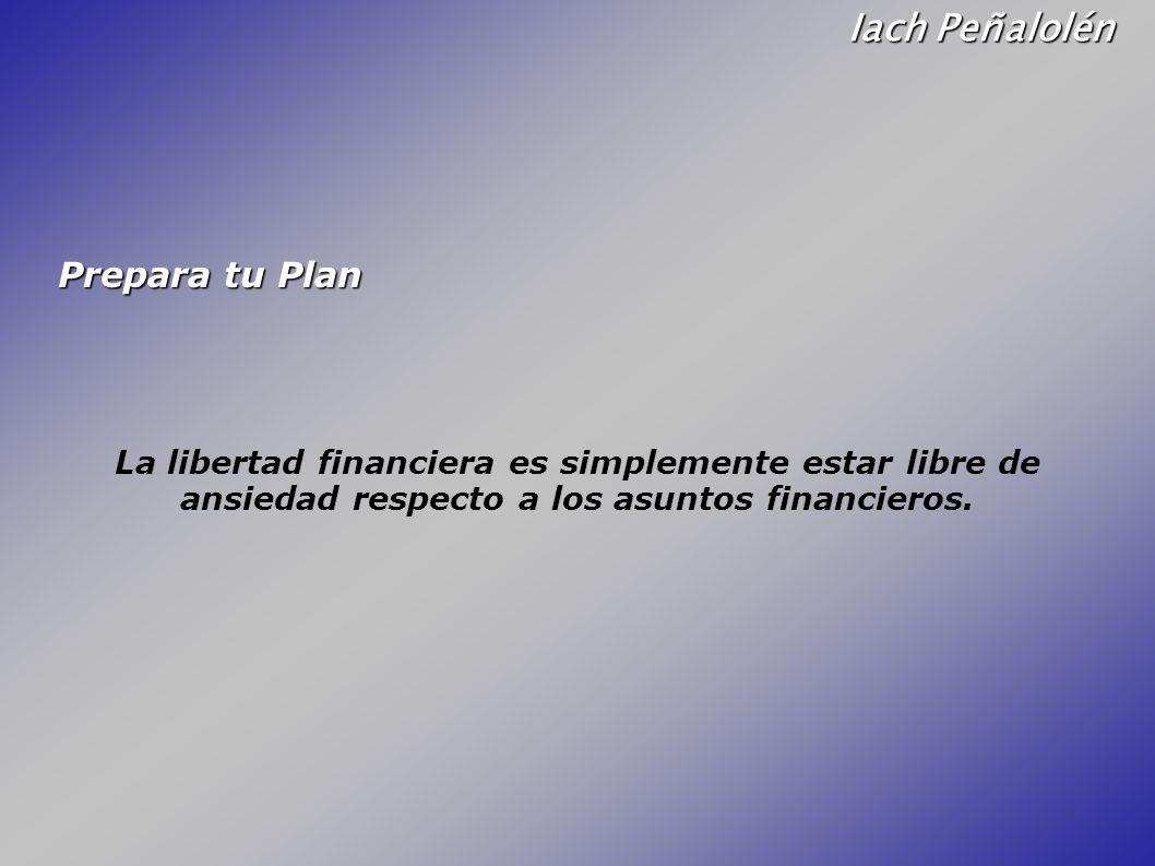 Iach Peñalolén Prepara tu Plan La libertad financiera es simplemente estar libre de ansiedad respecto a los asuntos financieros.