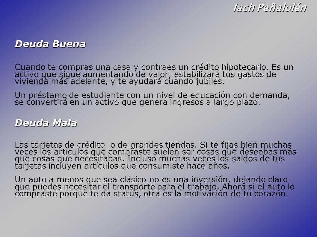Iach Peñalolén Deuda Buena Cuando te compras una casa y contraes un crédito hipotecario. Es un activo que sigue aumentando de valor, estabilizará tus