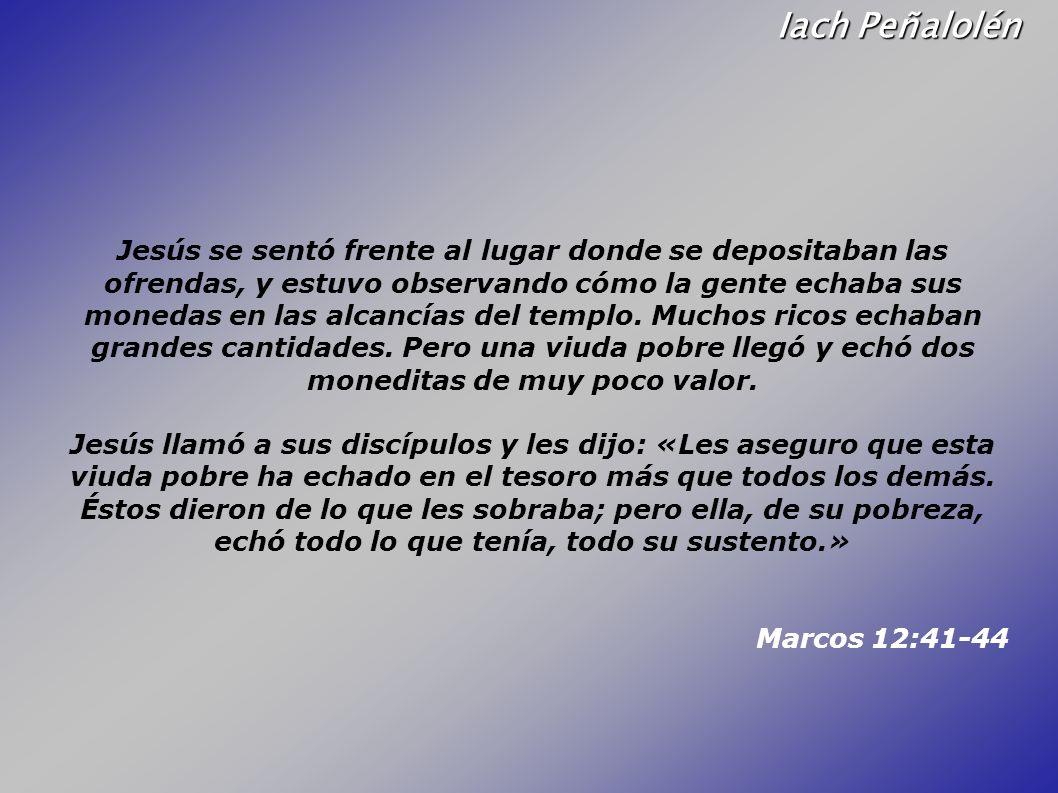 Iach Peñalolén Jesús se sentó frente al lugar donde se depositaban las ofrendas, y estuvo observando cómo la gente echaba sus monedas en las alcancías