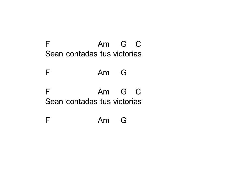 F Am G C Sean contadas tus victorias F Am G F Am G C Sean contadas tus victorias F Am G
