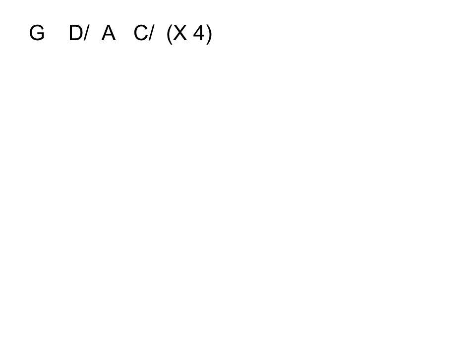 G D/ A C/ (X 4)