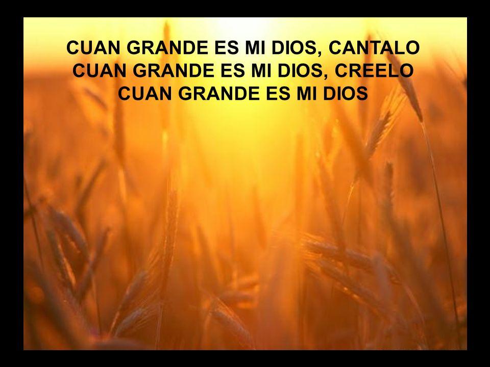 Cuan Grande es (2) CUAN GRANDE ES MI DIOS, CANTALO CUAN GRANDE ES MI DIOS, CREELO CUAN GRANDE ES MI DIOS
