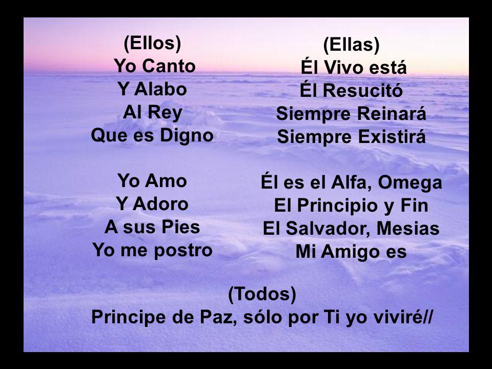 Eres Santo (3) (Ellos) Yo Canto Y Alabo Al Rey Que es Digno Yo Amo Y Adoro A sus Pies Yo me postro (Ellas) Él Vivo está Él Resucitó Siempre Reinará Si