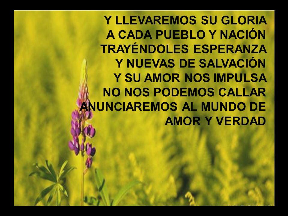 Somos el pueblo de Dios (2) Y LLEVAREMOS SU GLORIA A CADA PUEBLO Y NACIÓN TRAYÉNDOLES ESPERANZA Y NUEVAS DE SALVACIÓN Y SU AMOR NOS IMPULSA NO NOS POD