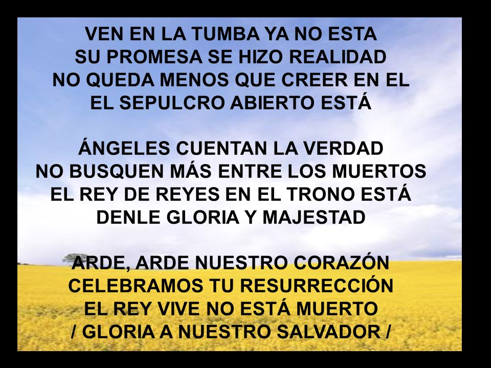Ven en la tumba VEN EN LA TUMBA YA NO ESTA SU PROMESA SE HIZO REALIDAD NO QUEDA MENOS QUE CREER EN EL EL SEPULCRO ABIERTO ESTÁ ÁNGELES CUENTAN LA VERD