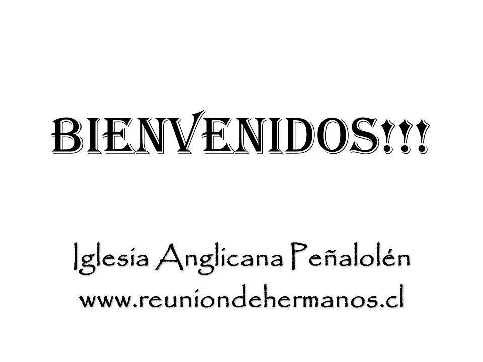 BIENVENIDOS!!! Iglesia Anglicana Peñalolén www.reuniondehermanos.cl