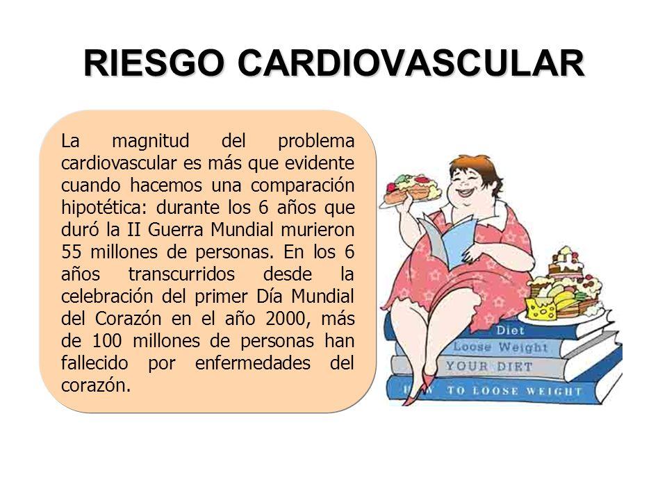RIESGO CARDIOVASCULAR La magnitud del problema cardiovascular es más que evidente cuando hacemos una comparación hipotética: durante los 6 años que du