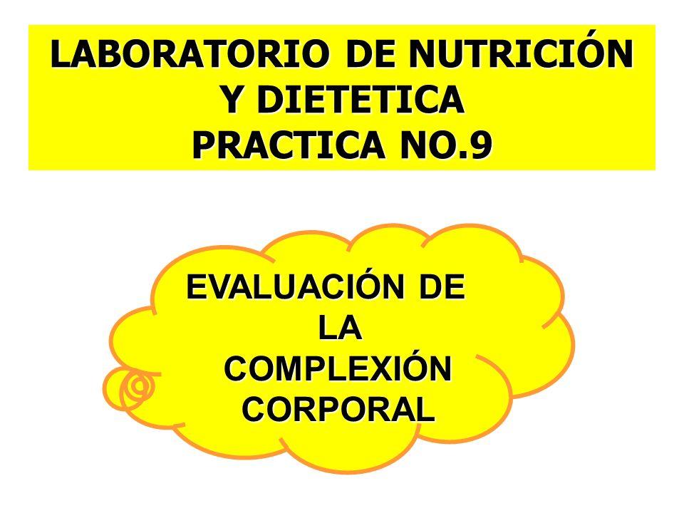 LABORATORIO DE NUTRICIÓN Y DIETETICA PRACTICA NO.9 EVALUACIÓN DE LA COMPLEXIÓN CORPORAL