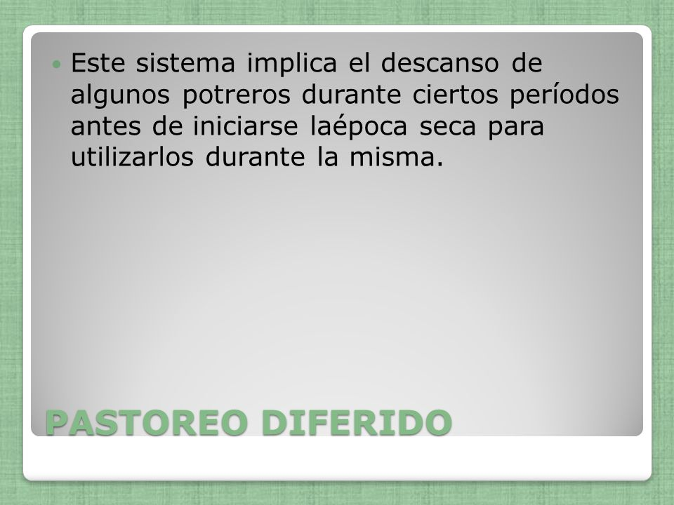 PASTOREO DIFERIDO Este sistema implica el descanso de algunos potreros durante ciertos períodos antes de iniciarse laépoca seca para utilizarlos duran