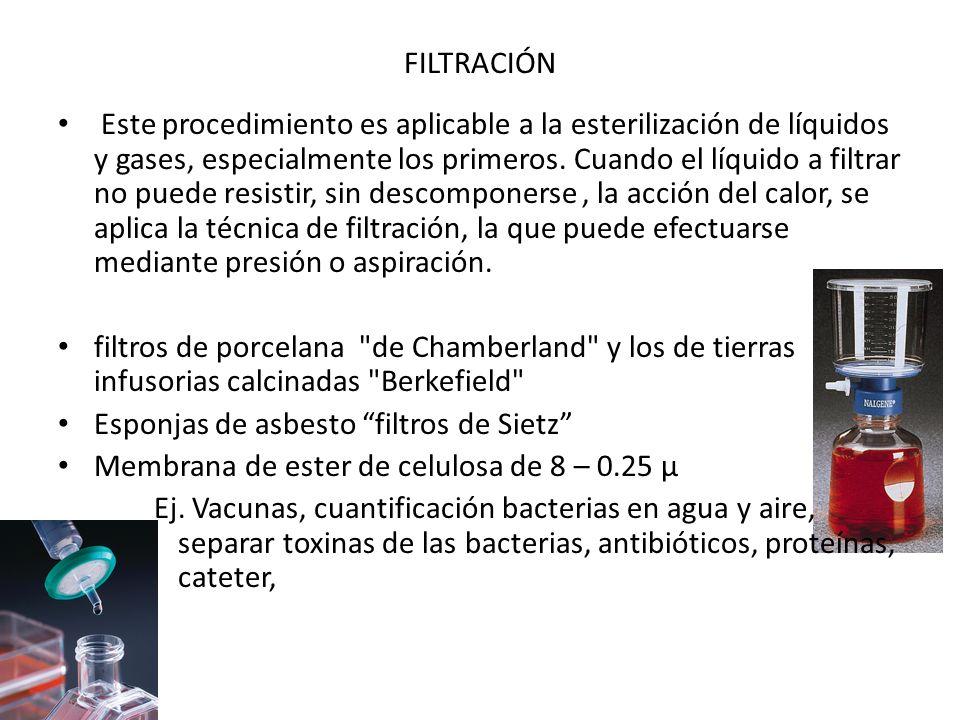 FILTRACIÓN Este procedimiento es aplicable a la esterilización de líquidos y gases, especialmente los primeros. Cuando el líquido a filtrar no puede r
