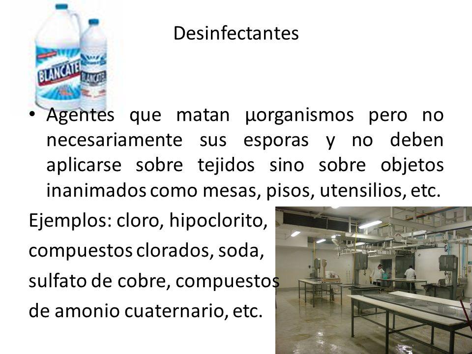 Desinfectantes Agentes que matan μorganismos pero no necesariamente sus esporas y no deben aplicarse sobre tejidos sino sobre objetos inanimados como