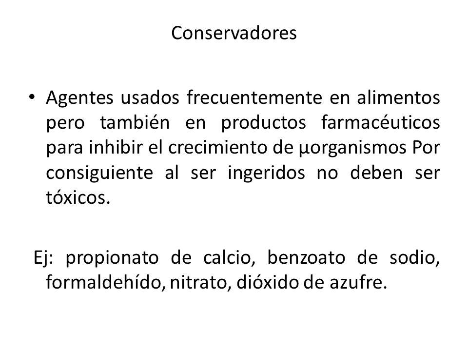 Conservadores Agentes usados frecuentemente en alimentos pero también en productos farmacéuticos para inhibir el crecimiento de μorganismos Por consig