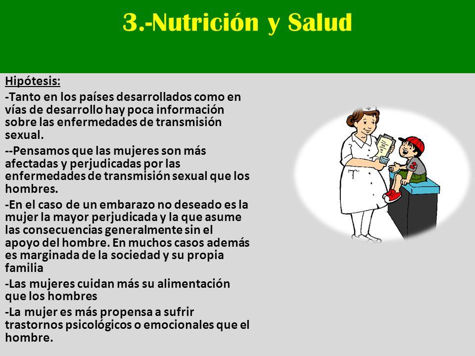 3.-Nutrición y Salud Hipótesis: -Tanto en los países desarrollados como en vías de desarrollo hay poca información sobre las enfermedades de transmisi