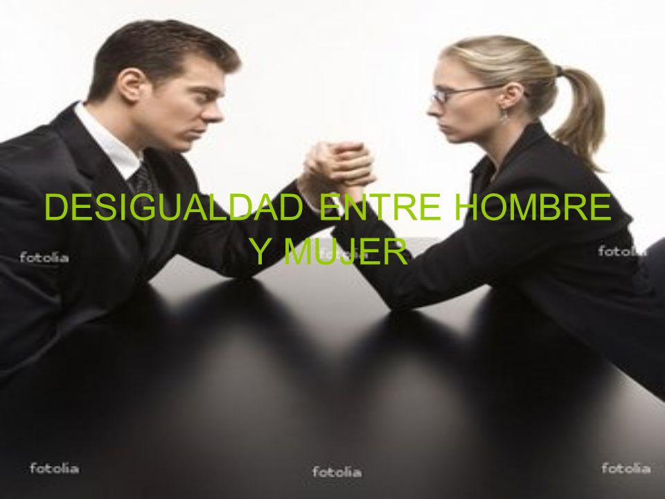 DESIGUALDAD ENTRE HOMBRE Y MUJER