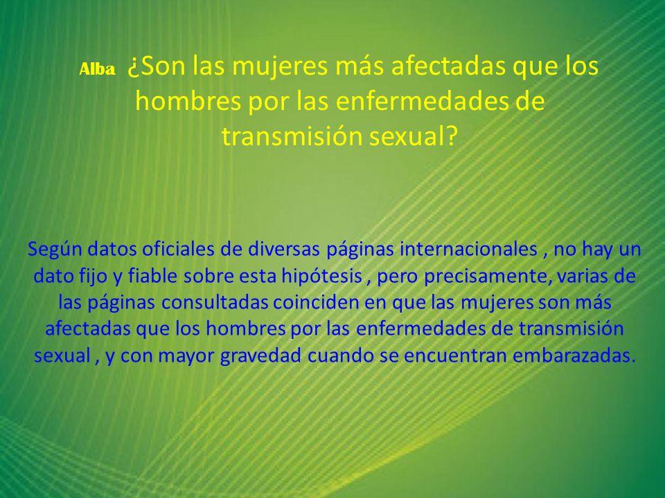 Alba ¿Son las mujeres más afectadas que los hombres por las enfermedades de transmisión sexual? Según datos oficiales de diversas páginas internaciona