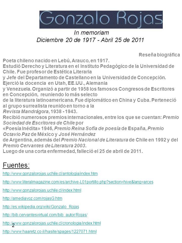 2 In memoriam Diciembre 20 de 1917 - Abril 25 de 2011 Reseña biográfica Poeta chileno nacido en Lebú, Arauco, en 1917. Estudió Derecho y Literatura en