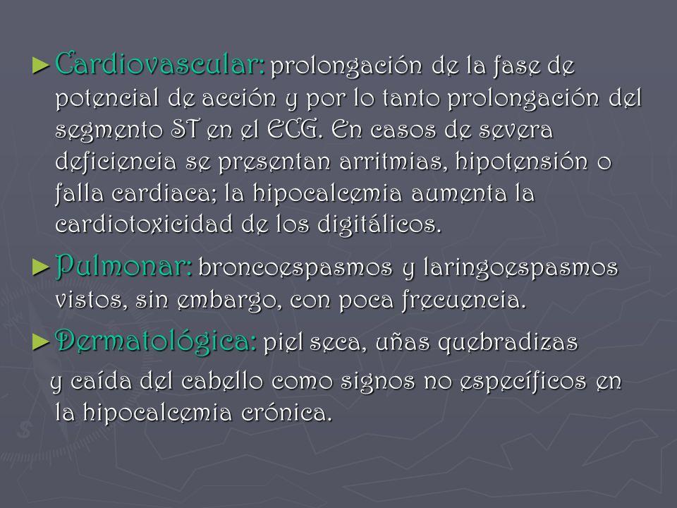 Cardiovascular: prolongación de la fase de potencial de acción y por lo tanto prolongación del segmento ST en el ECG. En casos de severa deficiencia s