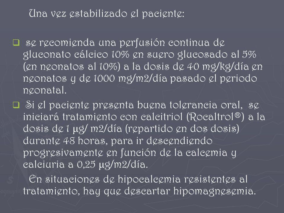 Una vez estabilizado el paciente: se recomienda una perfusión continua de gluconato cálcico 10% en suero glucosado al 5% (en neonatos al 10%) a la dos
