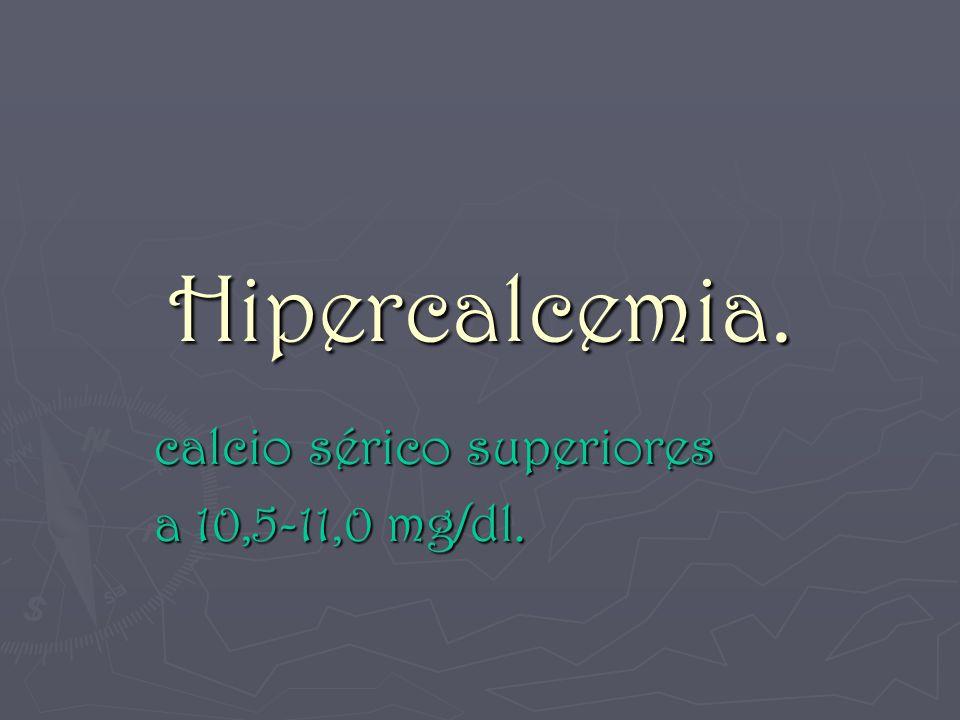 Hipercalcemia. calcio sérico superiores a 10,5-11,0 mg/dl.