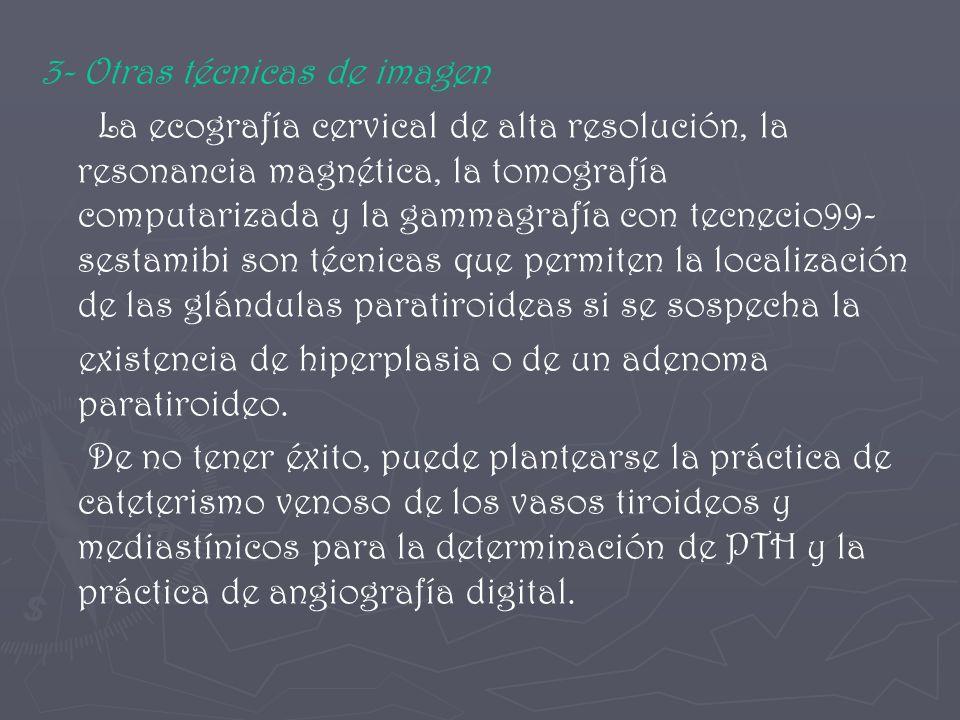 3- Otras técnicas de imagen La ecografía cervical de alta resolución, la resonancia magnética, la tomografía computarizada y la gammagrafía con tecnec