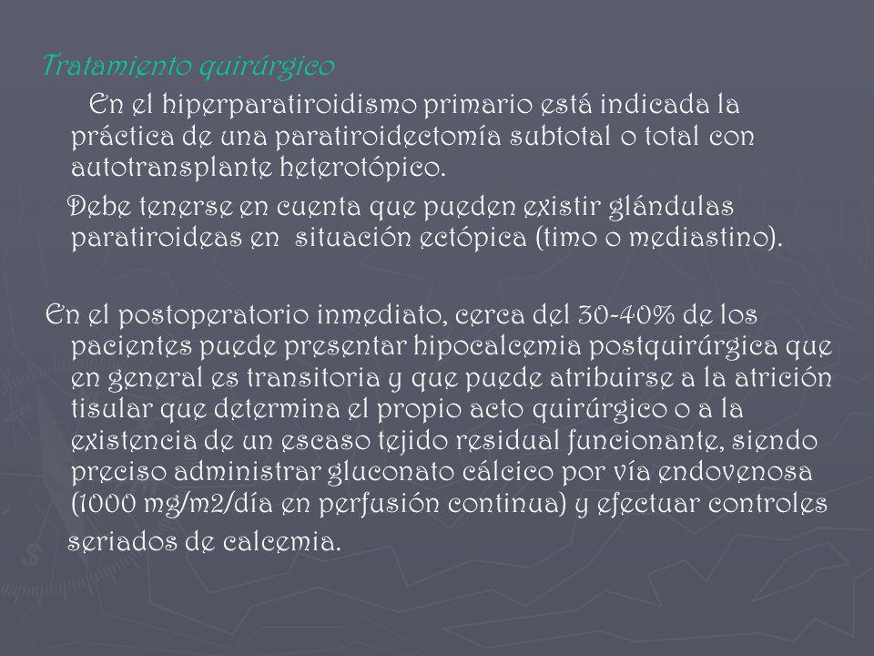 Tratamiento quirúrgico En el hiperparatiroidismo primario está indicada la práctica de una paratiroidectomía subtotal o total con autotransplante hete