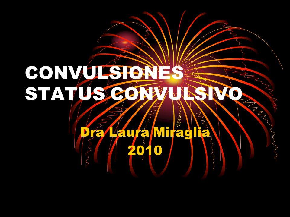 CONVULSIONES STATUS CONVULSIVO Dra Laura Miraglia 2010