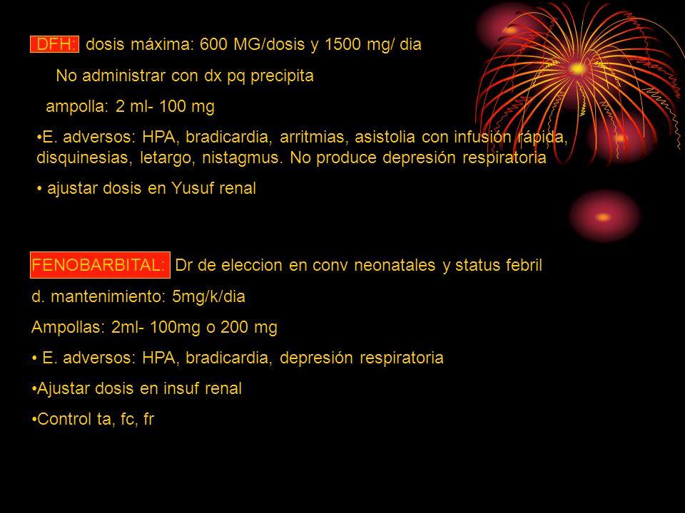 DFH: dosis máxima: 600 MG/dosis y 1500 mg/ dia No administrar con dx pq precipita ampolla: 2 ml- 100 mg E. adversos: HPA, bradicardia, arritmias, asis