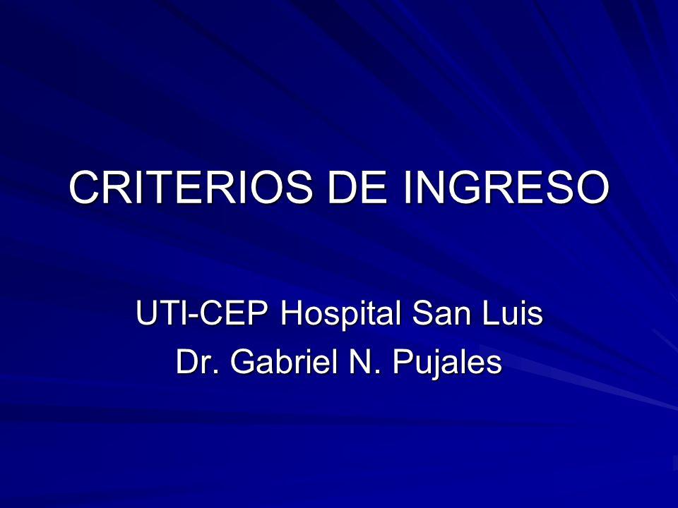 CRITERIOS DE INGRESO UTI-CEP Hospital San Luis Dr. Gabriel N. Pujales
