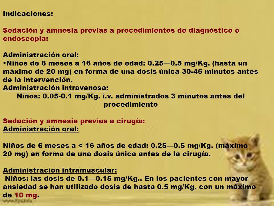 Administración intravenosa: Niños de 6 a 12 años: La dosis inicial es de 0.0250.05 mg/Kg.; puede ser necesaria hasta una dosis total 0.4 mg/kg.