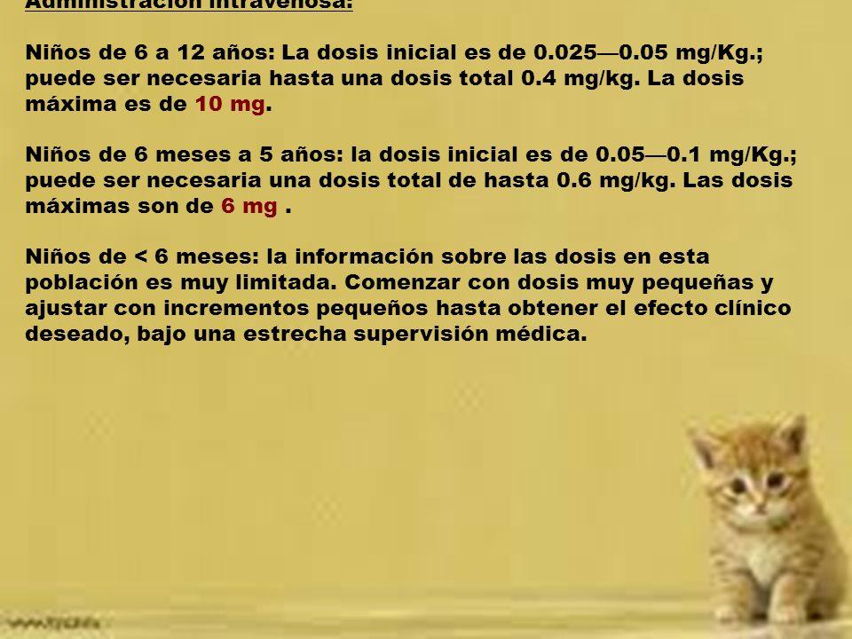 Sedación en pacientes con ventilación mecánica Administración intravenosa: Niños: administrar inicialmente 0.050.2 mg/Kg.