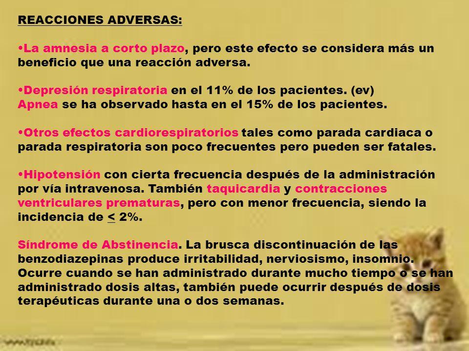 REACCIONES ADVERSAS: La amnesia a corto plazo, pero este efecto se considera más un beneficio que una reacción adversa. Depresión respiratoria en el 1