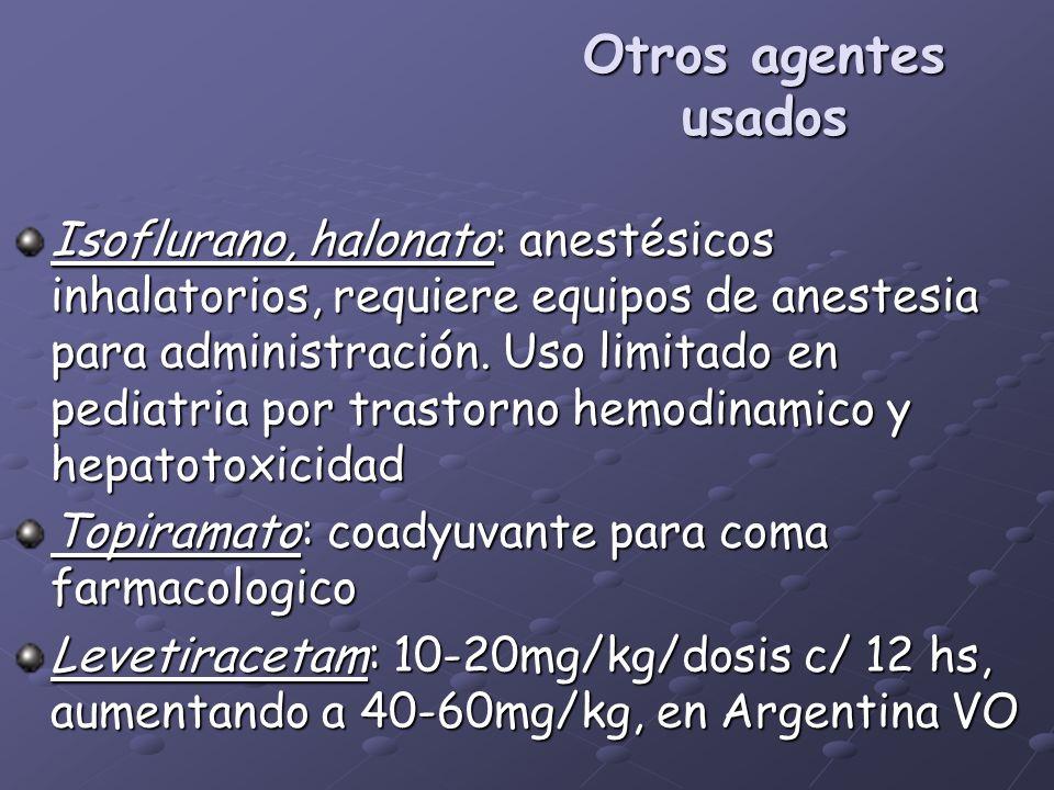 Otros agentes usados Isoflurano, halonato: anestésicos inhalatorios, requiere equipos de anestesia para administración. Uso limitado en pediatria por