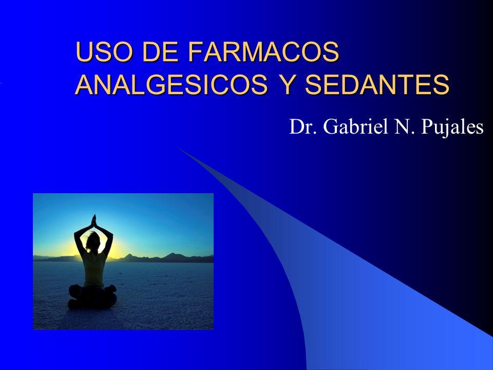 USO DE FARMACOS ANALGESICOS Y SEDANTES Dr. Gabriel N. Pujales