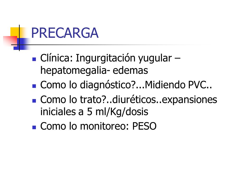 PRECARGA Clínica: Ingurgitación yugular – hepatomegalia- edemas Como lo diagnóstico?...Midiendo PVC..