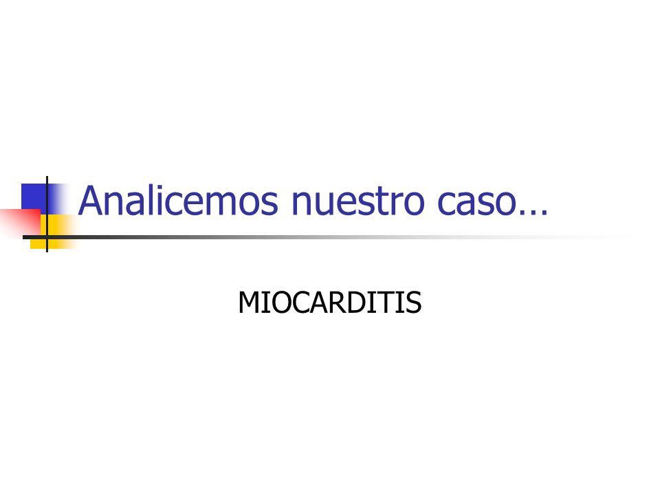 Analicemos nuestro caso… MIOCARDITIS