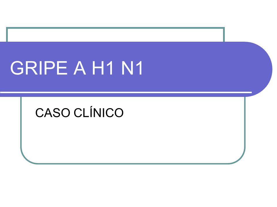 GRIPE A H1 N1 CASO CLÍNICO
