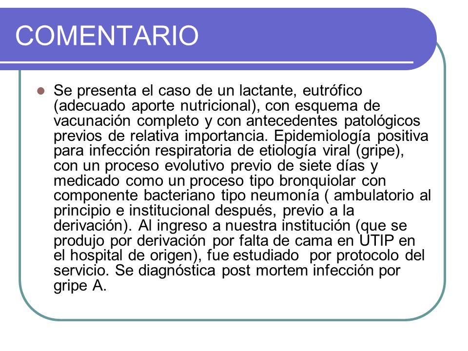 COMENTARIO Se presenta el caso de un lactante, eutrófico (adecuado aporte nutricional), con esquema de vacunación completo y con antecedentes patológi
