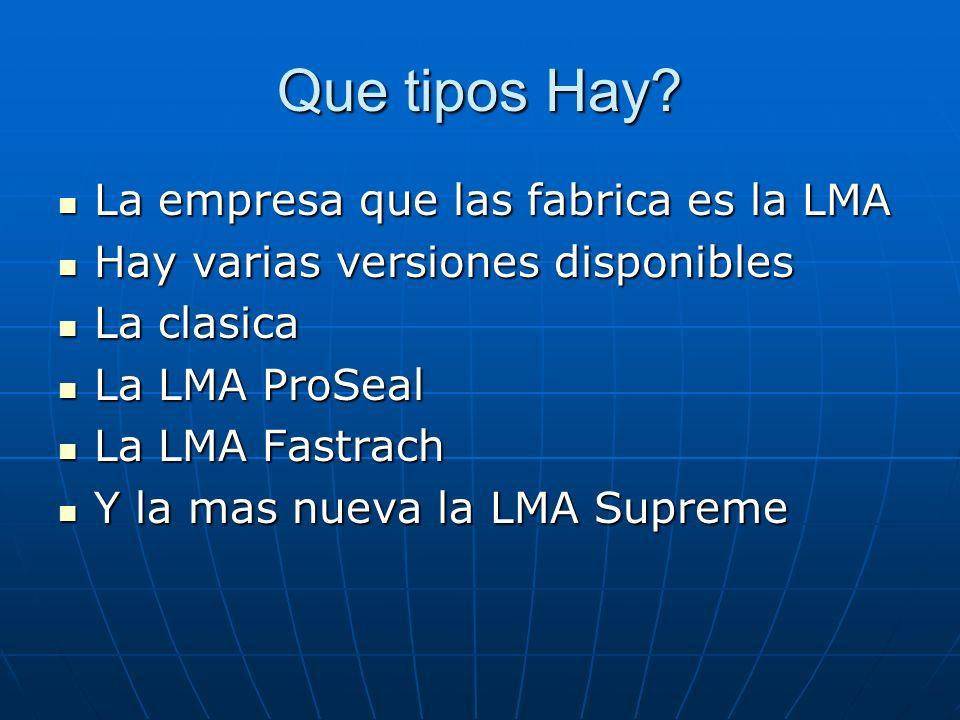 Que tipos Hay? La empresa que las fabrica es la LMA La empresa que las fabrica es la LMA Hay varias versiones disponibles Hay varias versiones disponi