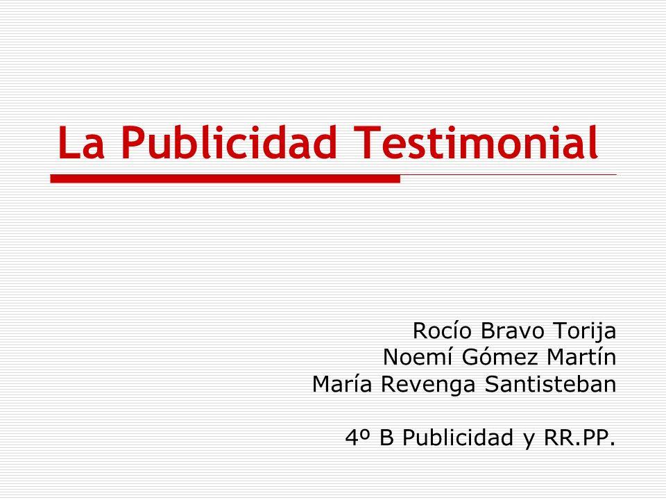 La Publicidad Testimonial Rocío Bravo Torija Noemí Gómez Martín María Revenga Santisteban 4º B Publicidad y RR.PP.