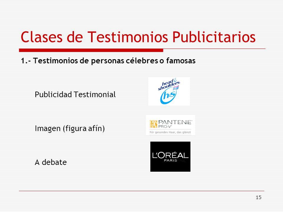 15 Clases de Testimonios Publicitarios 1.- Testimonios de personas célebres o famosas Publicidad Testimonial Imagen (figura afín) A debate
