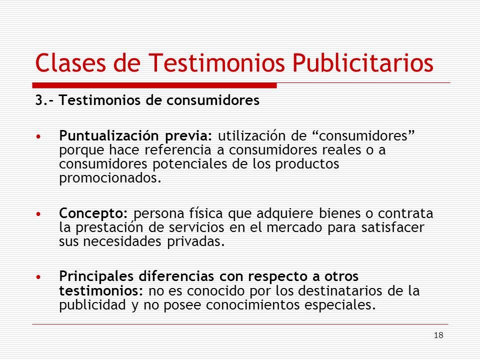 18 Clases de Testimonios Publicitarios 3.- Testimonios de consumidores Puntualización previa: utilización de consumidores porque hace referencia a con