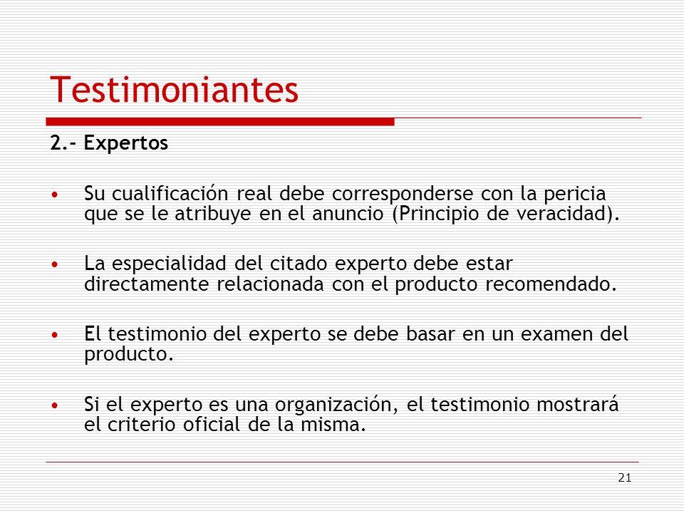 21 Testimoniantes 2.- Expertos Su cualificación real debe corresponderse con la pericia que se le atribuye en el anuncio (Principio de veracidad). La