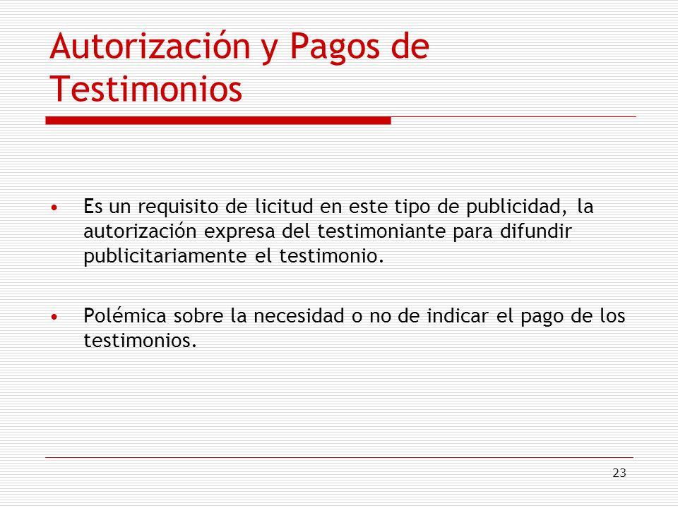 23 Autorización y Pagos de Testimonios Es un requisito de licitud en este tipo de publicidad, la autorización expresa del testimoniante para difundir