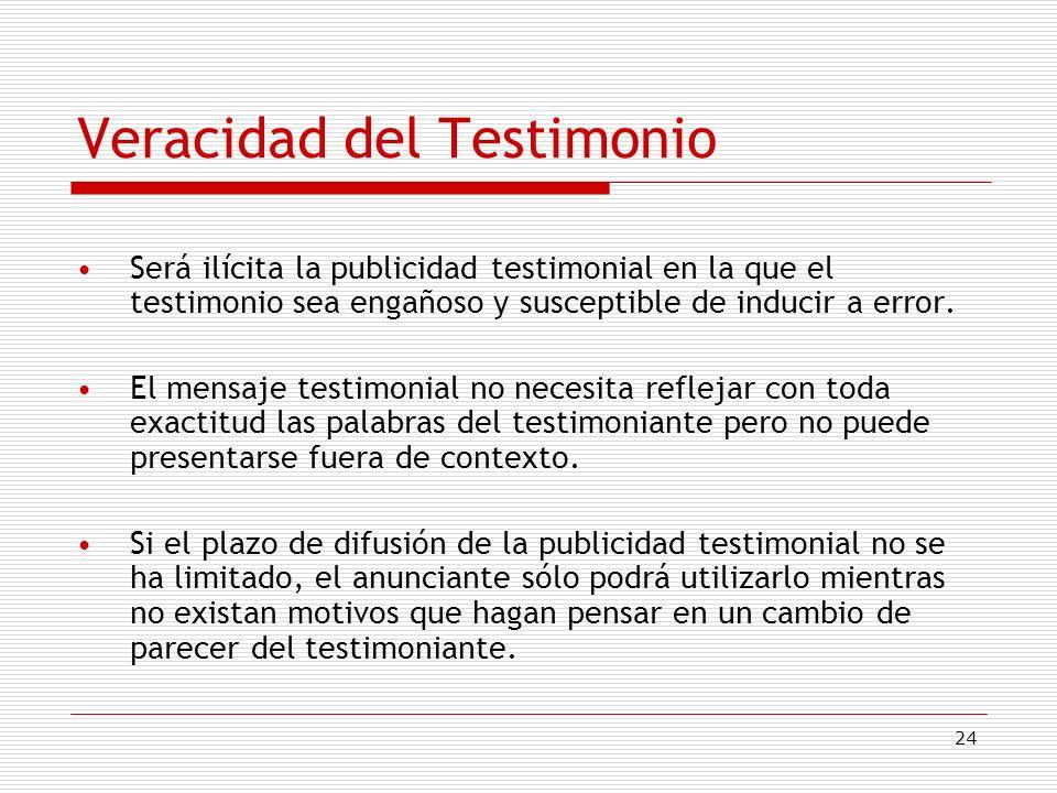 24 Veracidad del Testimonio Será ilícita la publicidad testimonial en la que el testimonio sea engañoso y susceptible de inducir a error. El mensaje t