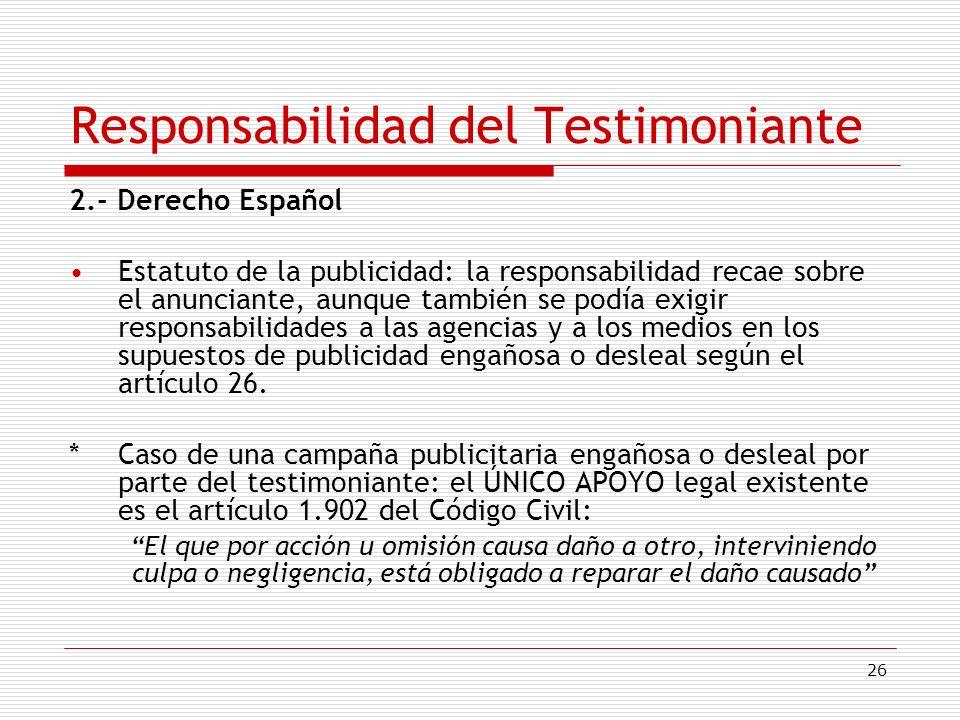 26 Responsabilidad del Testimoniante 2.- Derecho Español Estatuto de la publicidad: la responsabilidad recae sobre el anunciante, aunque también se po